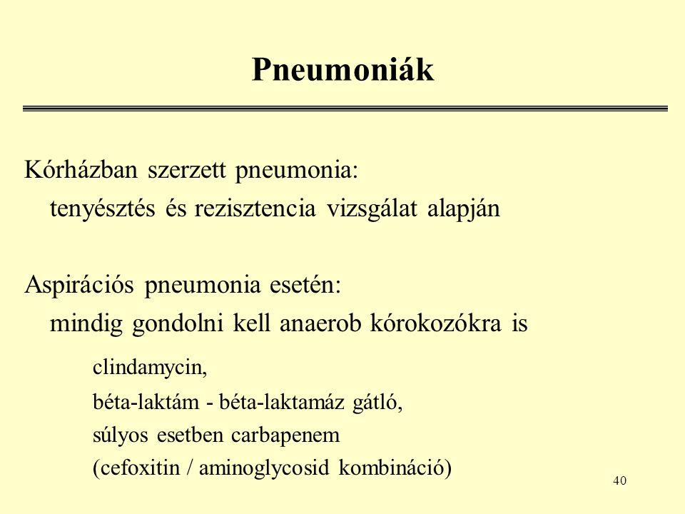 40 Pneumoniák Kórházban szerzett pneumonia: tenyésztés és rezisztencia vizsgálat alapján Aspirációs pneumonia esetén: mindig gondolni kell anaerob kórokozókra is clindamycin, béta-laktám - béta-laktamáz gátló, súlyos esetben carbapenem (cefoxitin / aminoglycosid kombináció)