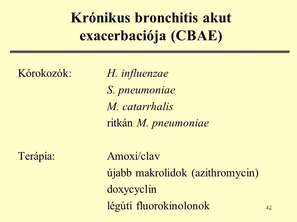 42 Krónikus bronchitis akut exacerbaciója (CBAE) Kórokozók:H.