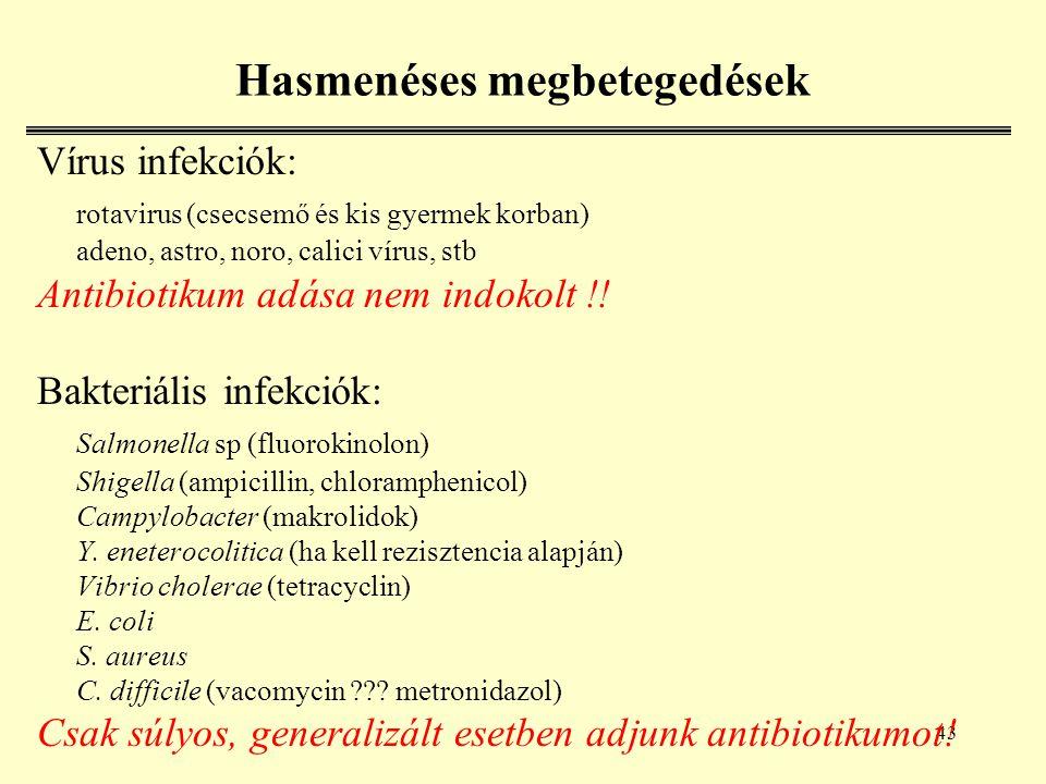 43 Hasmenéses megbetegedések Vírus infekciók: rotavirus (csecsemő és kis gyermek korban) adeno, astro, noro, calici vírus, stb Antibiotikum adása nem indokolt !.