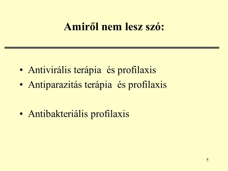 5 Amiről nem lesz szó: Antivirális terápia és profilaxis Antiparazitás terápia és profilaxis Antibakteriális profilaxis