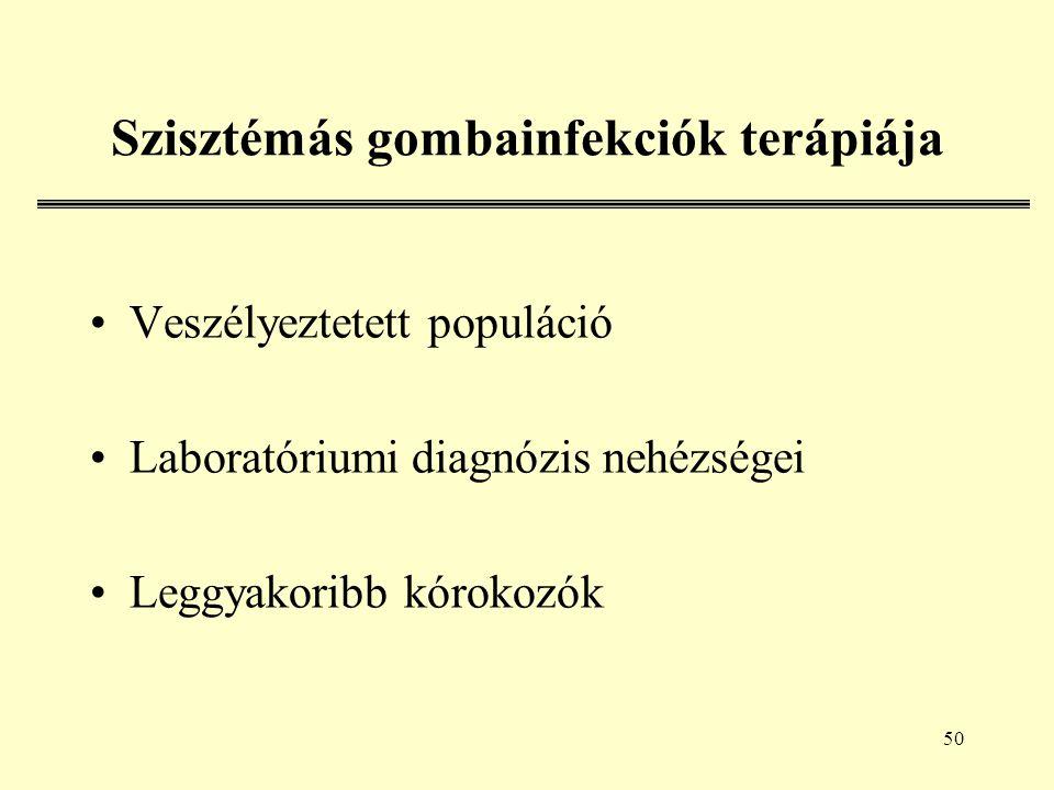 50 Szisztémás gombainfekciók terápiája Veszélyeztetett populáció Laboratóriumi diagnózis nehézségei Leggyakoribb kórokozók