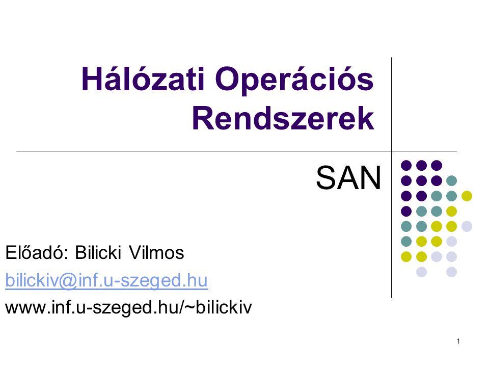 1 Hálózati Operációs Rendszerek SAN Előadó: Bilicki Vilmos bilickiv@inf.u-szeged.hu www.inf.u-szeged.hu/~bilickiv