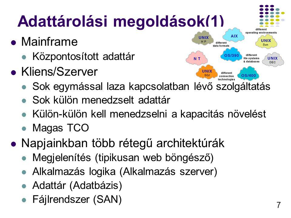 7 Adattárolási megoldások(1) Mainframe Központosított adattár Kliens/Szerver Sok egymással laza kapcsolatban lévő szolgáltatás Sok külön menedzselt ad