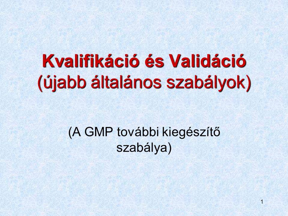 1 Kvalifikáció és Validáció (újabb általános szabályok) (A GMP további kiegészítő szabálya)