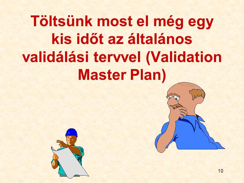 10 Töltsünk most el még egy kis időt az általános validálási tervvel (Validation Master Plan)