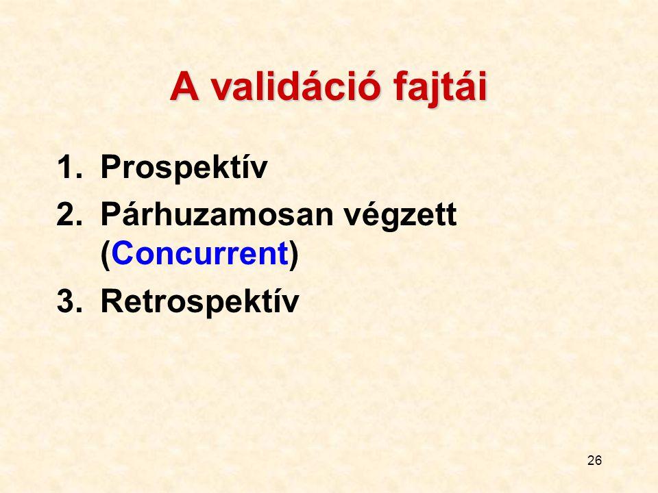 26 A validáció fajtái 1.Prospektív 2.Párhuzamosan végzett (Concurrent) 3.Retrospektív