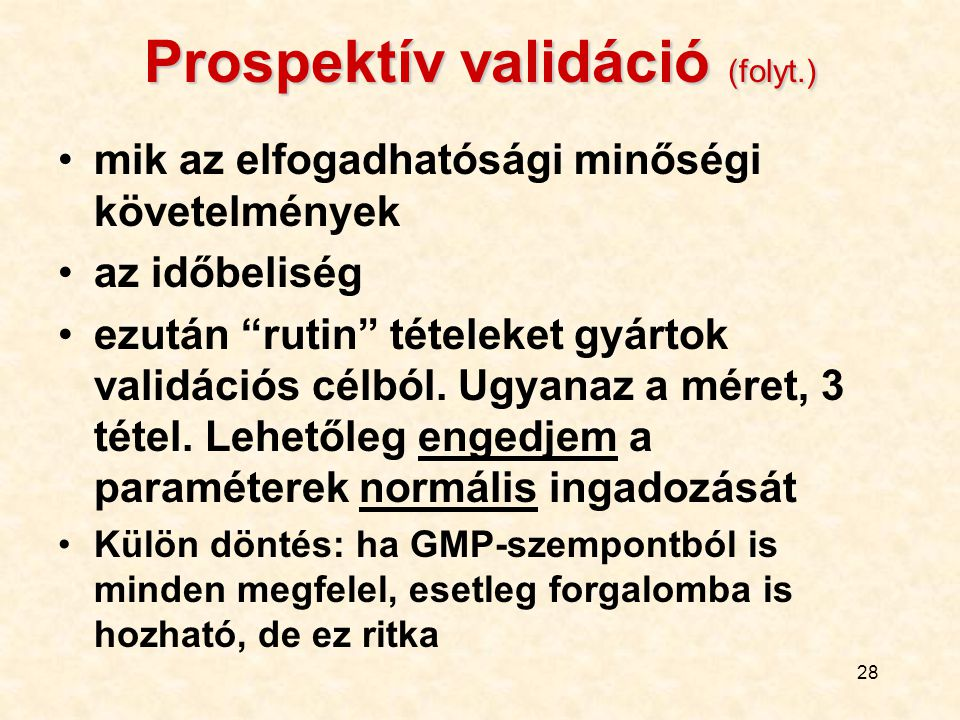 """28 Prospektív validáció (folyt.) mik az elfogadhatósági minőségi követelmények az időbeliség ezután """"rutin"""" tételeket gyártok validációs célból. Ugyan"""