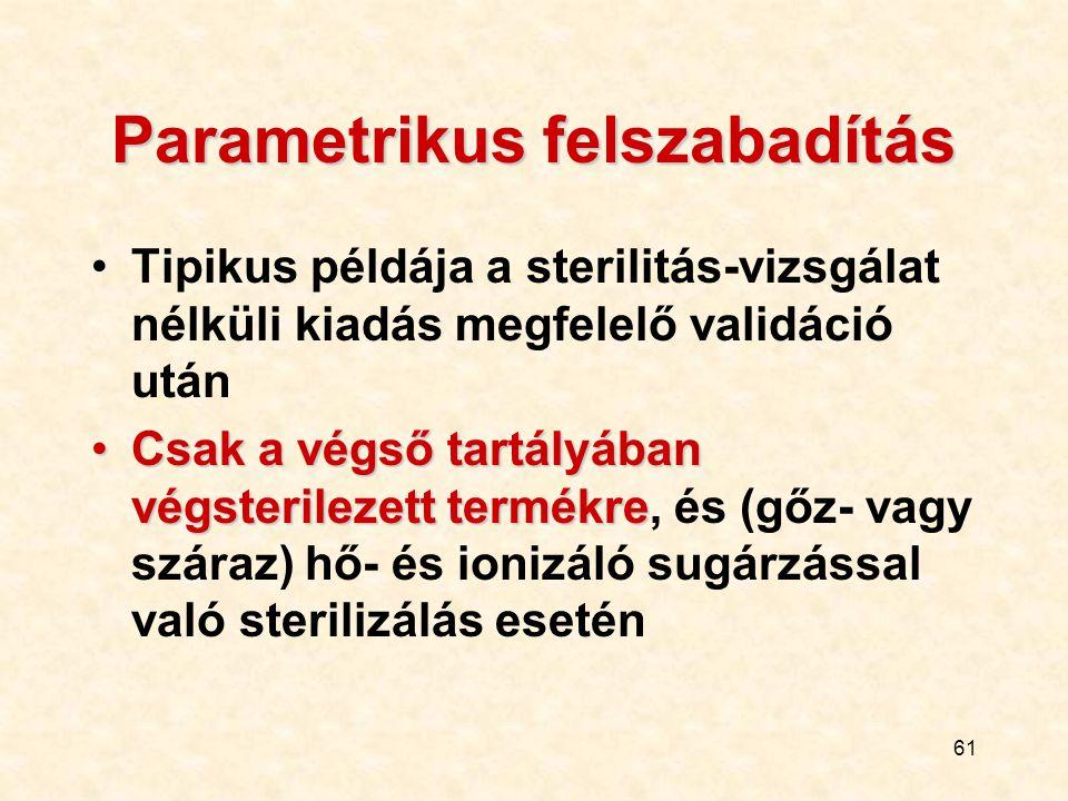 61 Parametrikus felszabadítás Tipikus példája a sterilitás-vizsgálat nélküli kiadás megfelelő validáció után Csak a végső tartályában végsterilezett t