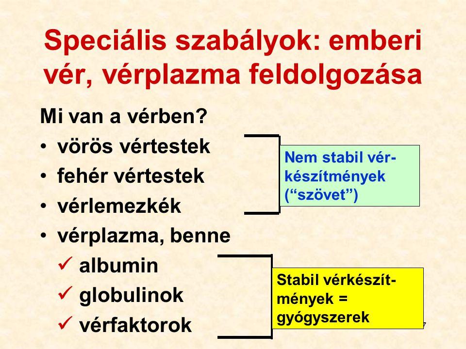 77 Speciális szabályok: emberi vér, vérplazma feldolgozása Mi van a vérben? vörös vértestek fehér vértestek vérlemezkék vérplazma, benne albumin globu