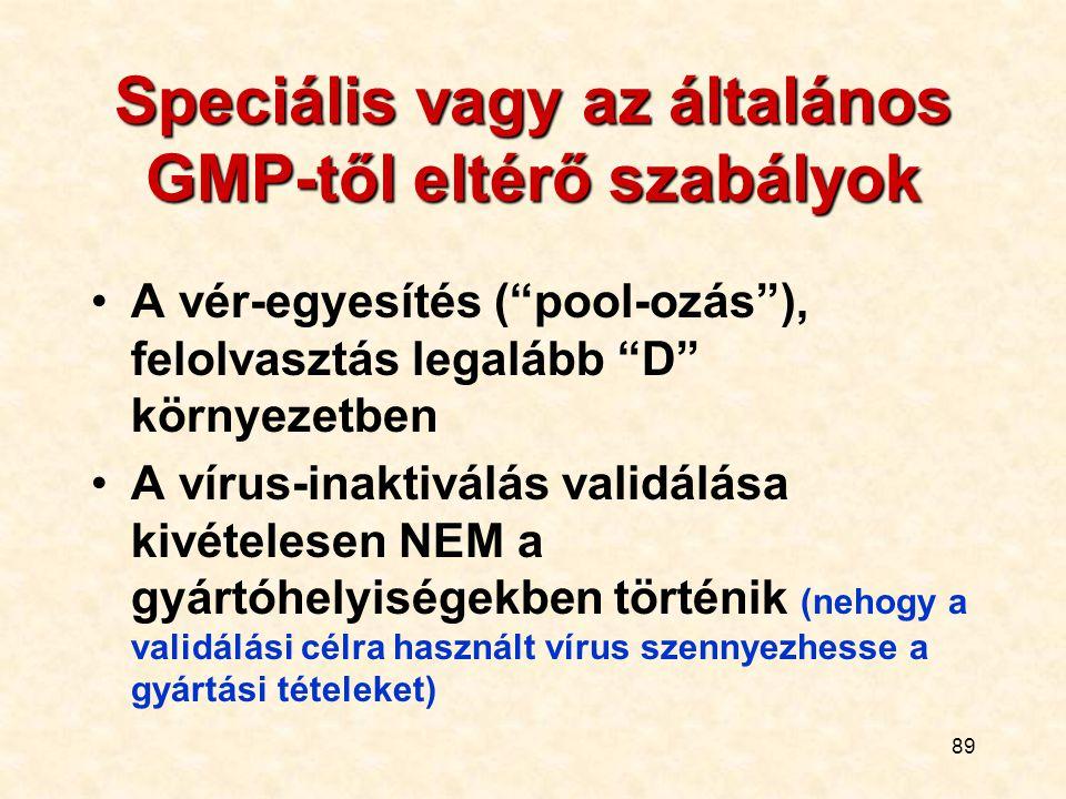 """89 Speciális vagy az általános GMP-től eltérő szabályok A vér-egyesítés (""""pool-ozás""""), felolvasztás legalább """"D"""" környezetben A vírus-inaktiválás vali"""