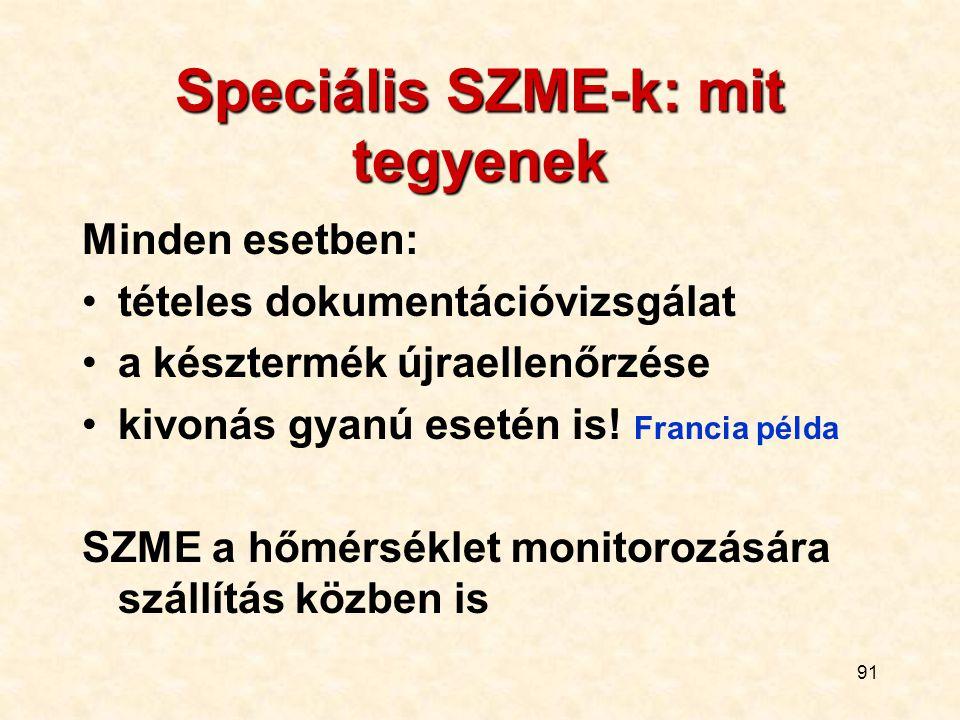 91 Speciális SZME-k: mit tegyenek Minden esetben: tételes dokumentációvizsgálat a késztermék újraellenőrzése kivonás gyanú esetén is! Francia példa SZ