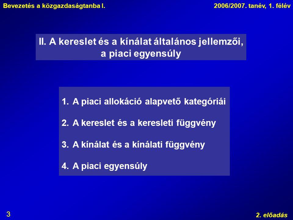 Bevezetés a közgazdaságtanba I.2006/2007. tanév, 1. félév 2. előadás 3 1.A piaci allokáció alapvető kategóriái 2.A kereslet és a keresleti függvény 3.