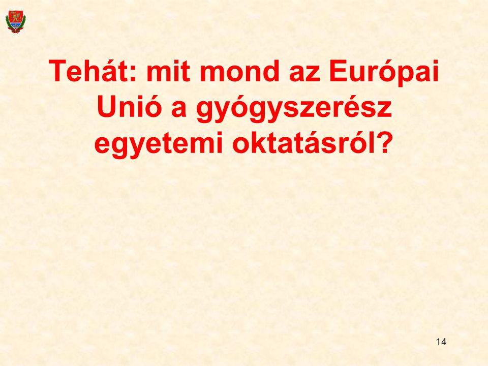 14 Tehát: mit mond az Európai Unió a gyógyszerész egyetemi oktatásról?