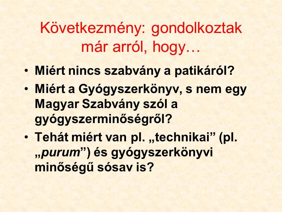 Következmény: gondolkoztak már arról, hogy… Miért nincs szabvány a patikáról? Miért a Gyógyszerkönyv, s nem egy Magyar Szabvány szól a gyógyszerminősé