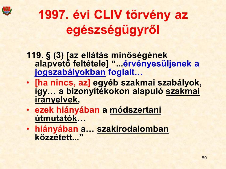 """50 1997. évi CLIV törvény az egészségügyről 119. § (3) [az ellátás minőségének alapvető feltétele] """"...érvényesüljenek a jogszabályokban foglalt… [ha"""