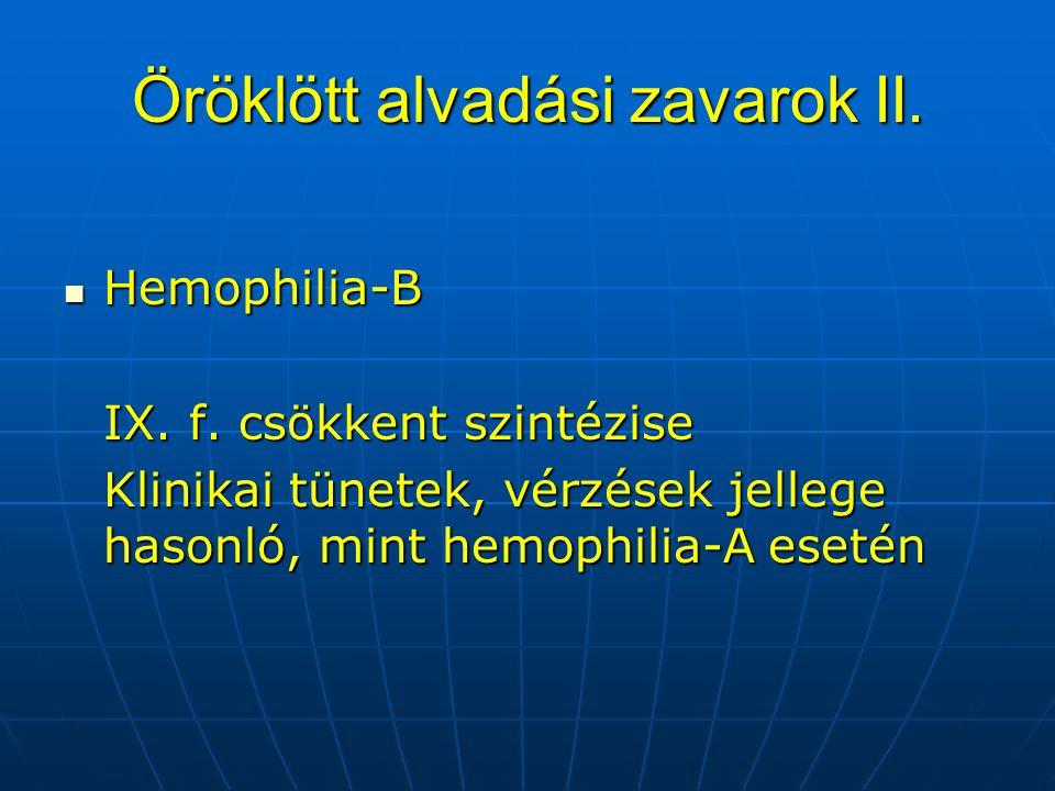 Öröklött alvadási zavarok II. Hemophilia-B Hemophilia-B IX. f. csökkent szintézise Klinikai tünetek, vérzések jellege hasonló, mint hemophilia-A eseté