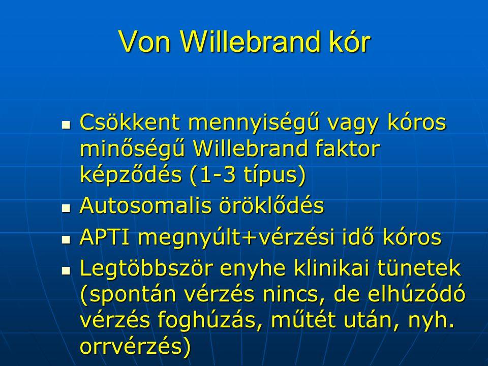 Von Willebrand kór Csökkent mennyiségű vagy kóros minőségű Willebrand faktor képződés (1-3 típus) Csökkent mennyiségű vagy kóros minőségű Willebrand f