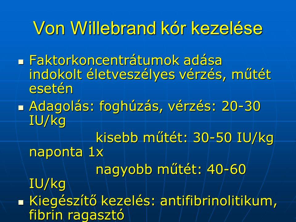 Von Willebrand kór kezelése Faktorkoncentrátumok adása indokolt életveszélyes vérzés, műtét esetén Faktorkoncentrátumok adása indokolt életveszélyes v