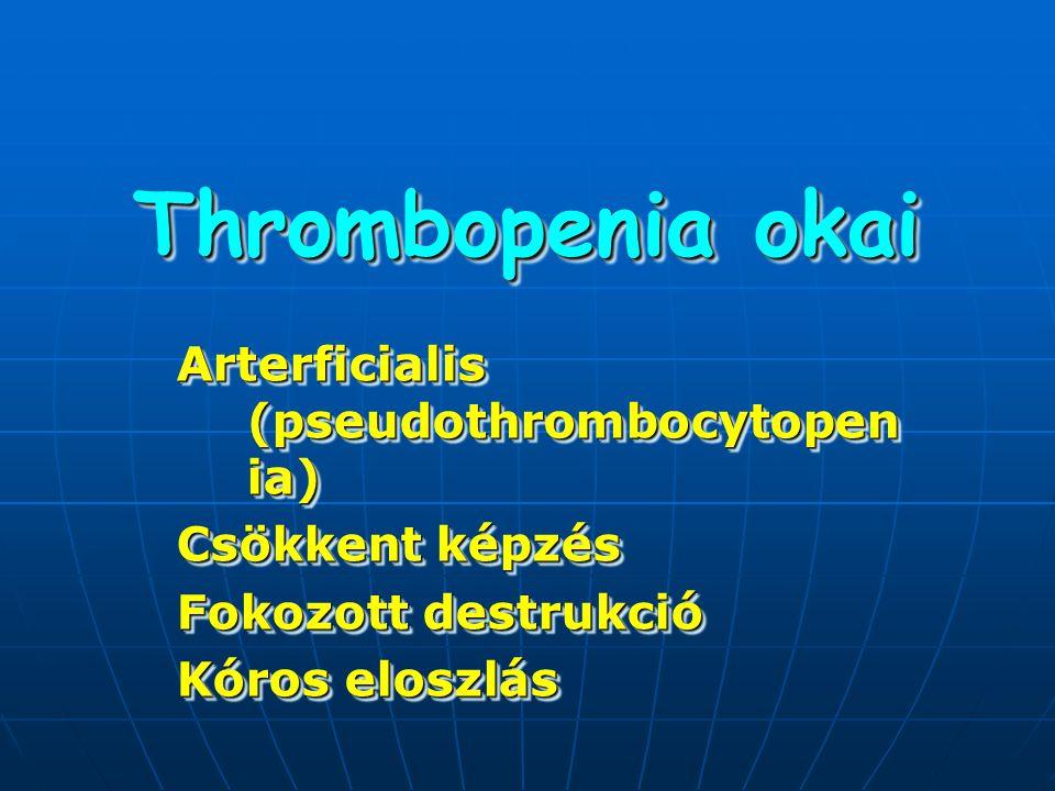 Thrombopenia okai Arterficialis (pseudothrombocytopen ia) Csökkent képzés Fokozott destrukció Kóros eloszlás Arterficialis (pseudothrombocytopen ia) C