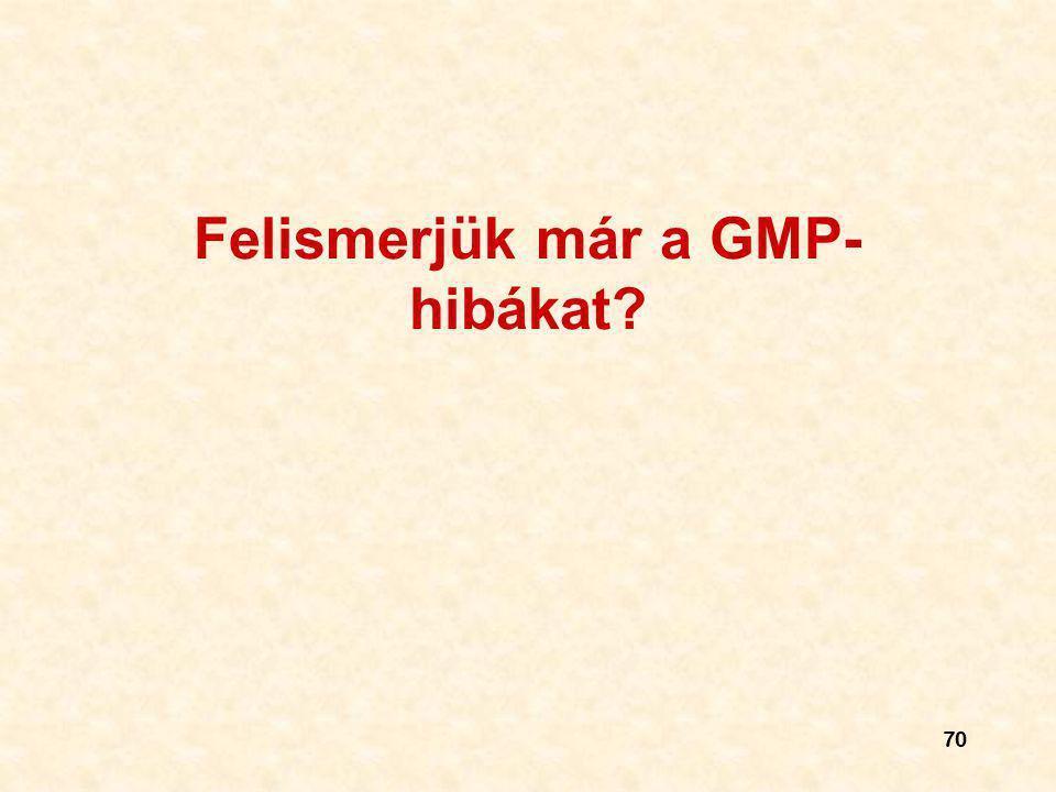 70 Felismerjük már a GMP- hibákat?