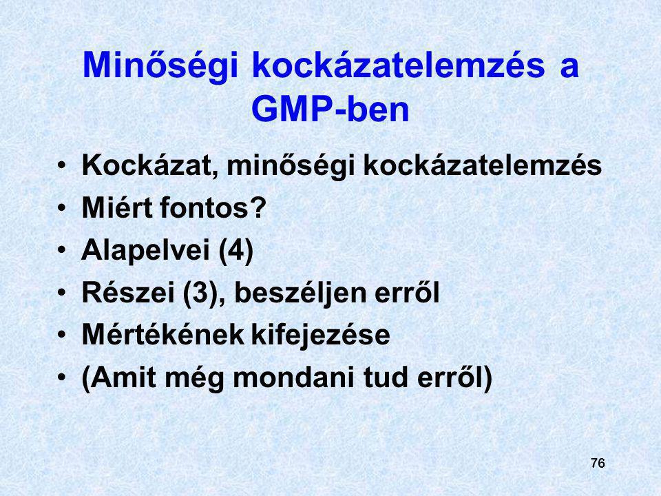 76 Minőségi kockázatelemzés a GMP-ben Kockázat, minőségi kockázatelemzés Miért fontos? Alapelvei (4) Részei (3), beszéljen erről Mértékének kifejezése