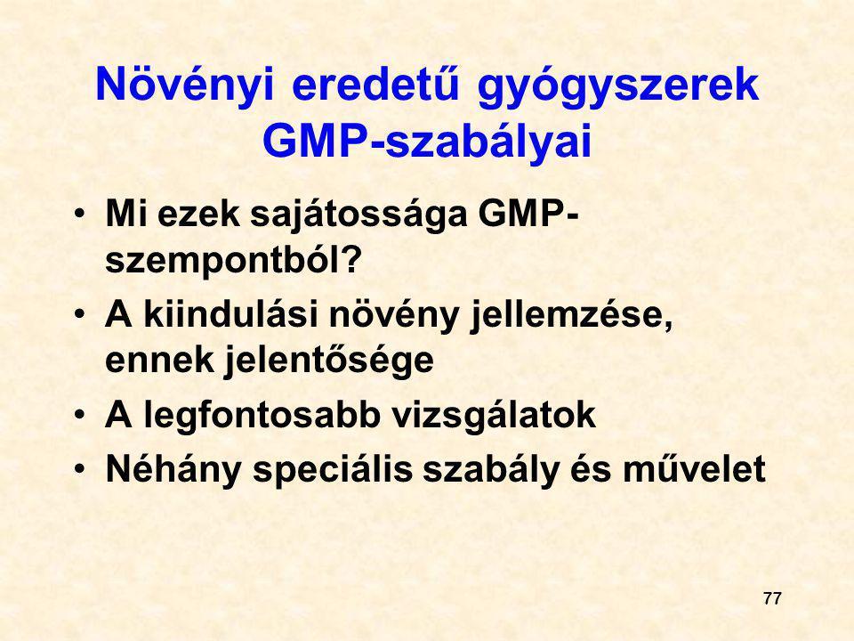 77 Növényi eredetű gyógyszerek GMP-szabályai Mi ezek sajátossága GMP- szempontból? A kiindulási növény jellemzése, ennek jelentősége A legfontosabb vi