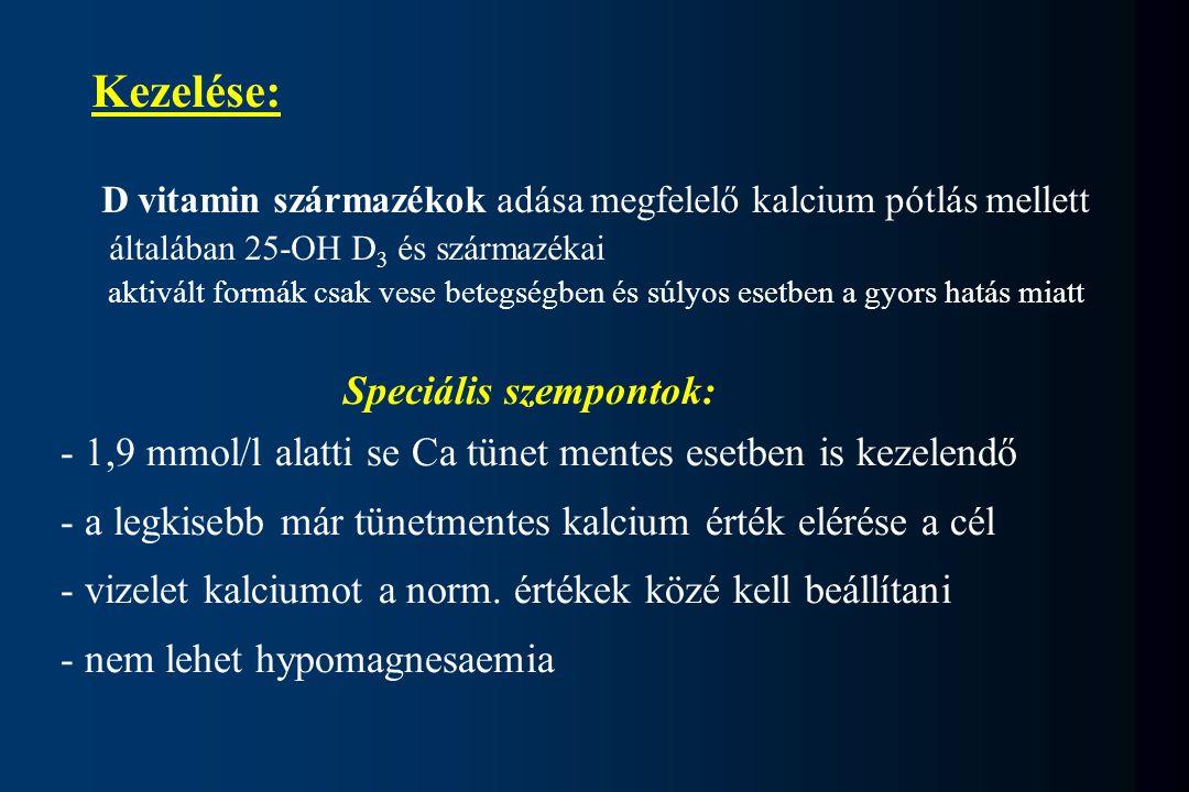 Kezelése: D vitamin származékok adása megfelelő kalcium pótlás mellett általában 25-OH D 3 és származékai aktivált formák csak vese betegségben és súl