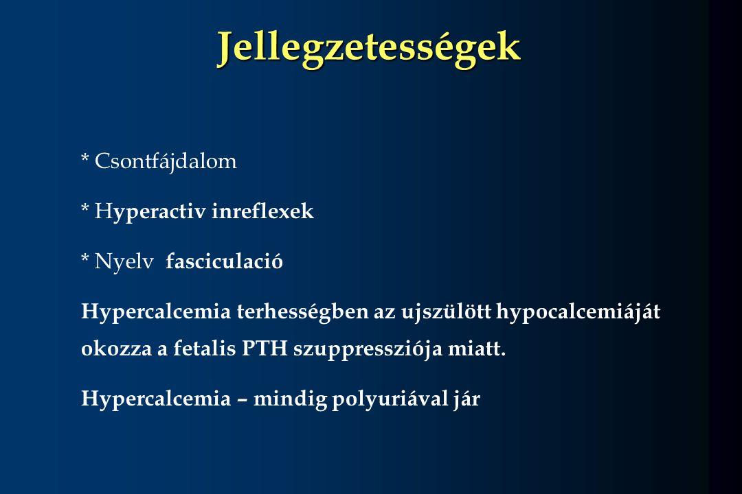 * Csontfájdalom * H yperactiv inreflexek * Nyelv fasciculació Hypercalcemia terhességben az ujszülött hypocalcemiáját okozza a fetalis PTH szuppresszi