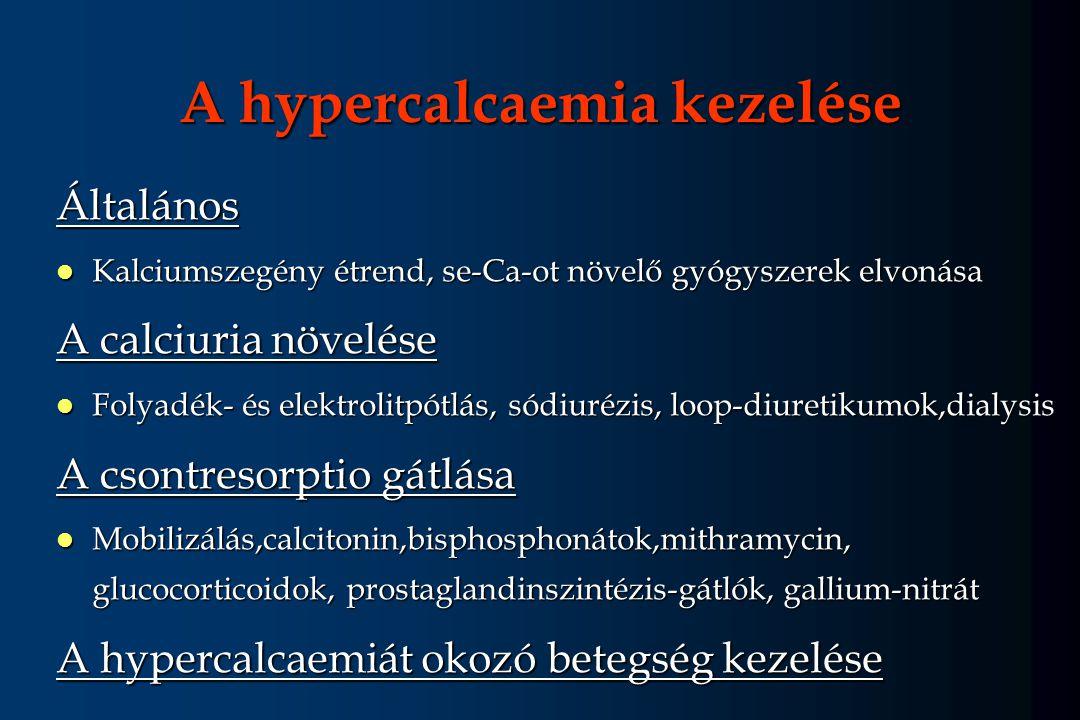 A hypercalcaemia kezelése Általános l Kalciumszegény étrend, se-Ca-ot növelő gyógyszerek elvonása A calciuria növelése l Folyadék- és elektrolitpótlás