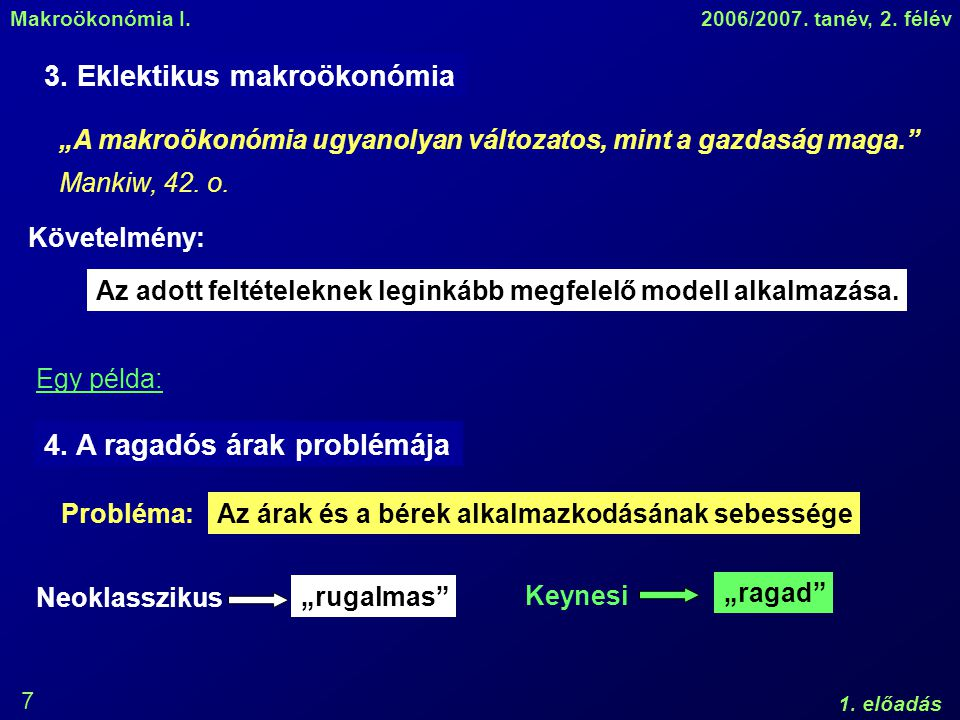 Makroökonómia I.2006/2007. tanév, 2. félév 1. előadás 7 3.