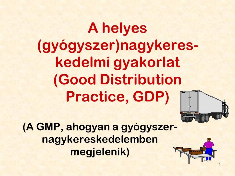 1 A helyes (gyógyszer)nagykeres- kedelmi gyakorlat (Good Distribution Practice, GDP) (A GMP, ahogyan a gyógyszer- nagykereskedelemben megjelenik)