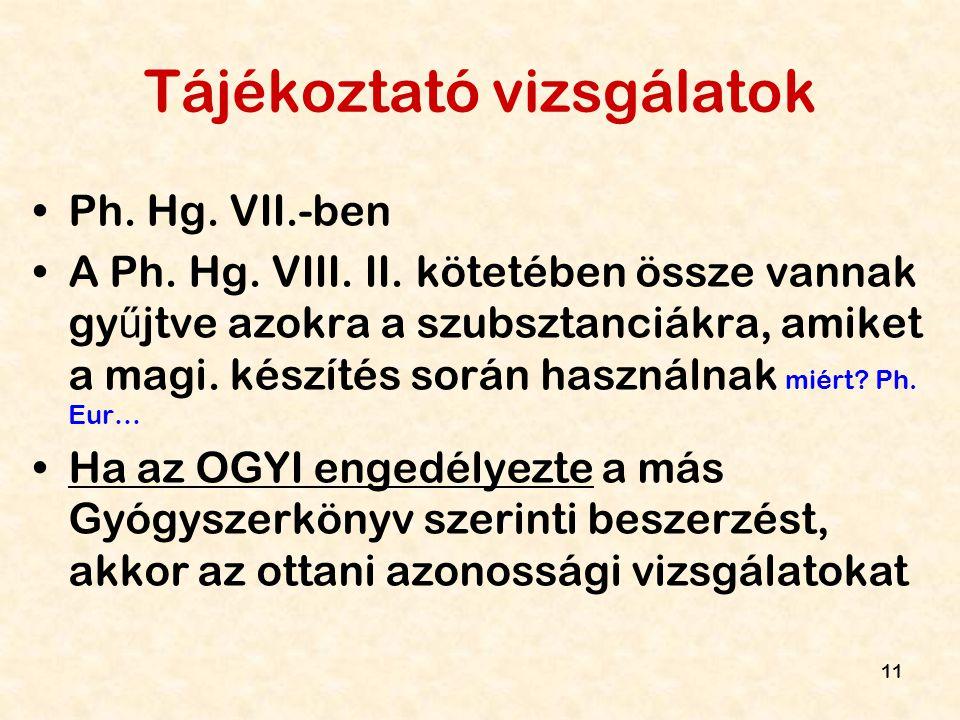 11 Tájékoztató vizsgálatok Ph. Hg. VII.-ben A Ph. Hg. VIII. II. kötetében össze vannak gy ű jtve azokra a szubsztanciákra, amiket a magi. készítés sor