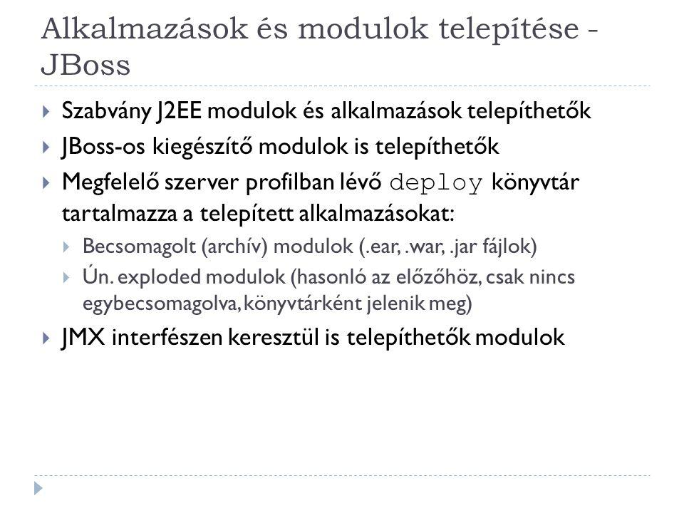 Alkalmazások és modulok telepítése - JBoss  Szabvány J2EE modulok és alkalmazások telepíthetők  JBoss-os kiegészítő modulok is telepíthetők  Megfel