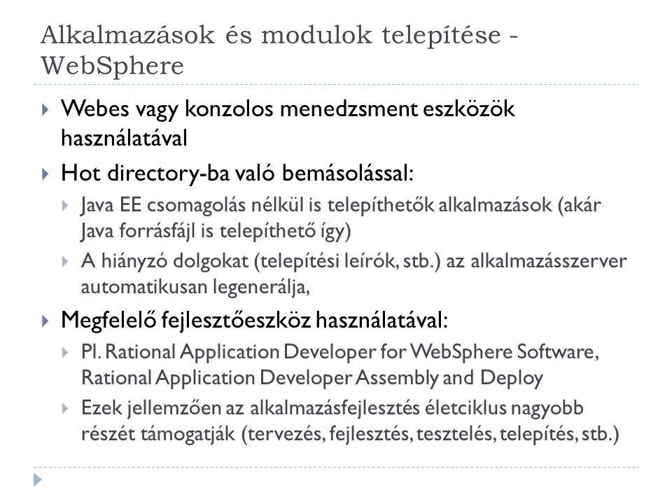 Alkalmazások és modulok telepítése - WebSphere  Webes vagy konzolos menedzsment eszközök használatával  Hot directory-ba való bemásolással:  Java E