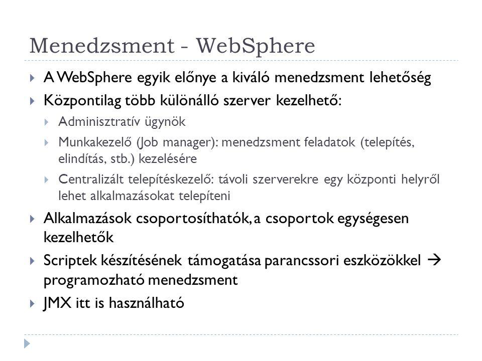 Menedzsment - WebSphere  A WebSphere egyik előnye a kiváló menedzsment lehetőség  Központilag több különálló szerver kezelhető:  Adminisztratív ügy