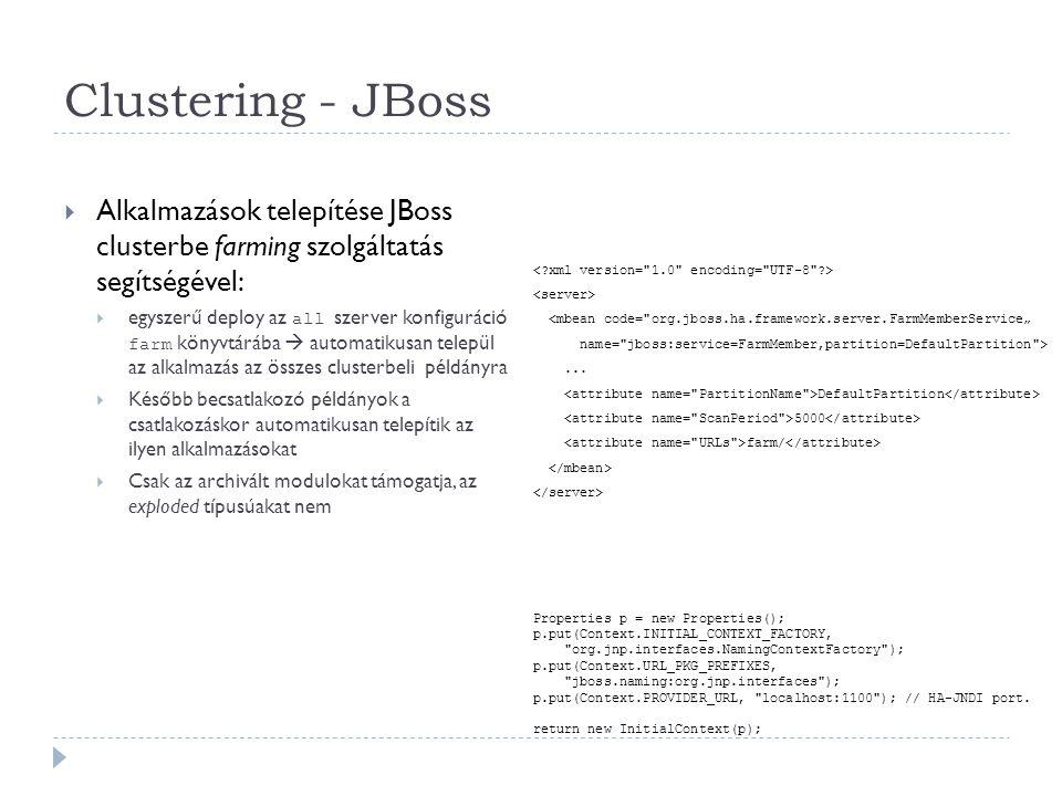 Clustering - JBoss  Alkalmazások telepítése JBoss clusterbe farming szolgáltatás segítségével:  egyszerű deploy az all szerver konfiguráció farm kön