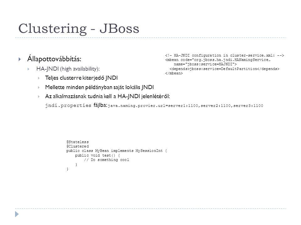 Clustering - JBoss  Állapottovábbítás:  HA-JNDI (high availability):  Teljes clusterre kiterjedő JNDI  Mellette minden példányban saját lokális JN