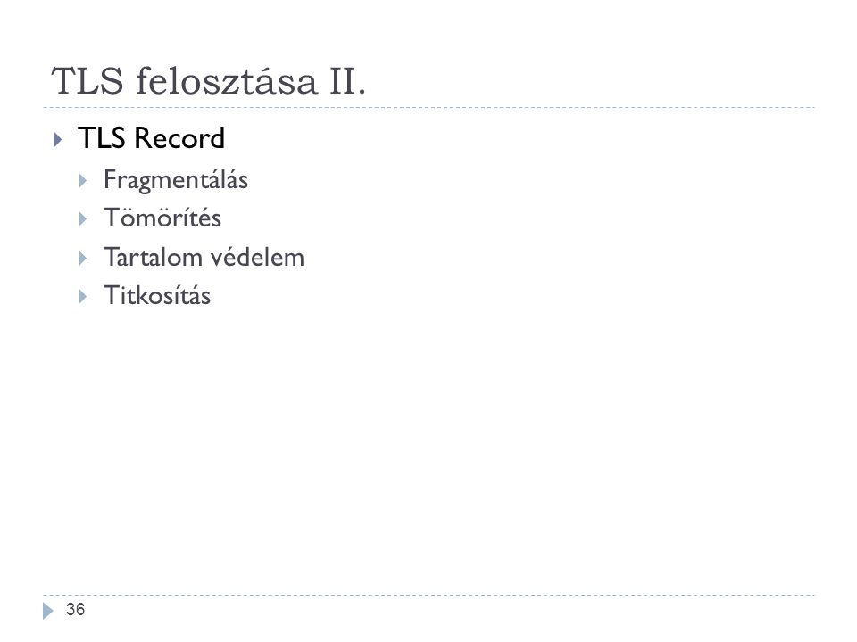 36 TLS felosztása II.  TLS Record  Fragmentálás  Tömörítés  Tartalom védelem  Titkosítás