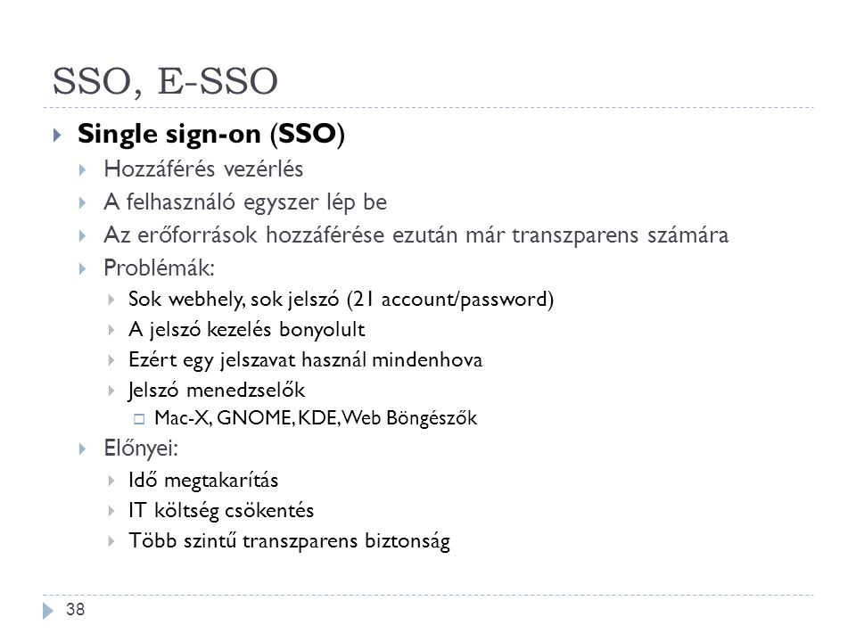 SSO, E-SSO  Single sign-on (SSO)  Hozzáférés vezérlés  A felhasználó egyszer lép be  Az erőforrások hozzáférése ezután már transzparens számára 