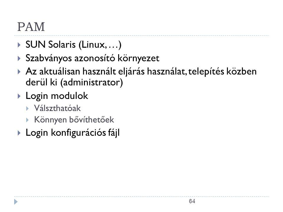 64 PAM  SUN Solaris (Linux, …)  Szabványos azonosító környezet  Az aktuálisan használt eljárás használat, telepítés közben derül ki (administrator)