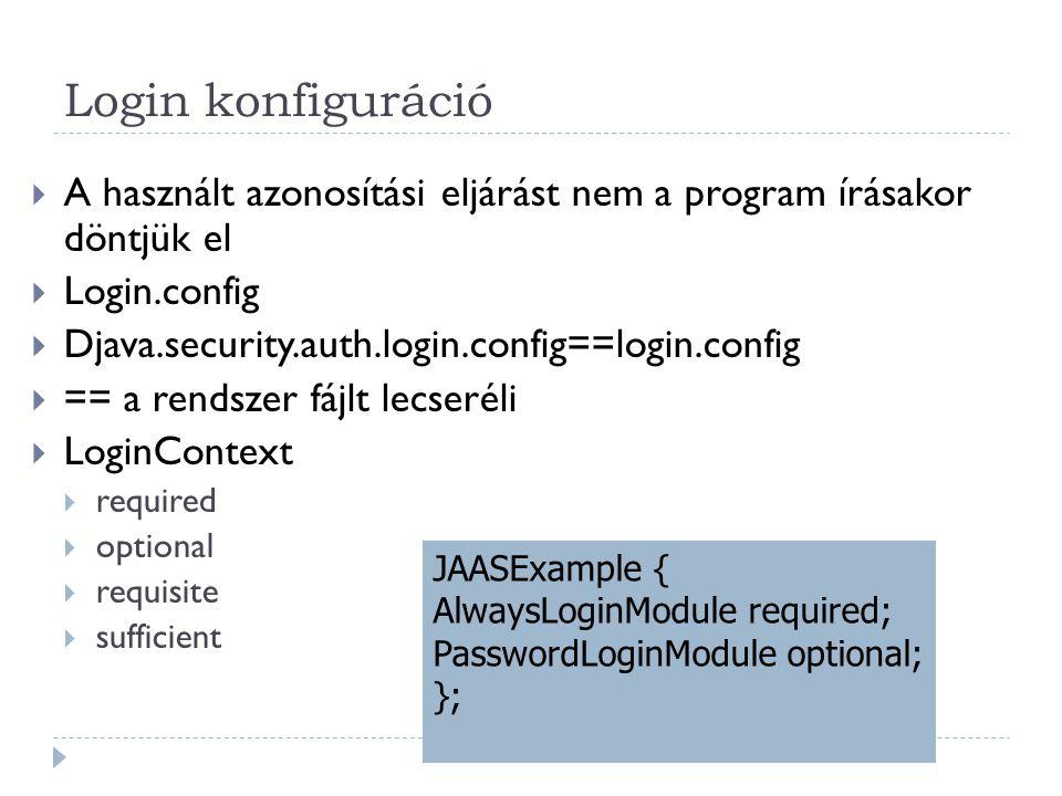 70 Login konfiguráció  A használt azonosítási eljárást nem a program írásakor döntjük el  Login.config  Djava.security.auth.login.config==login.con