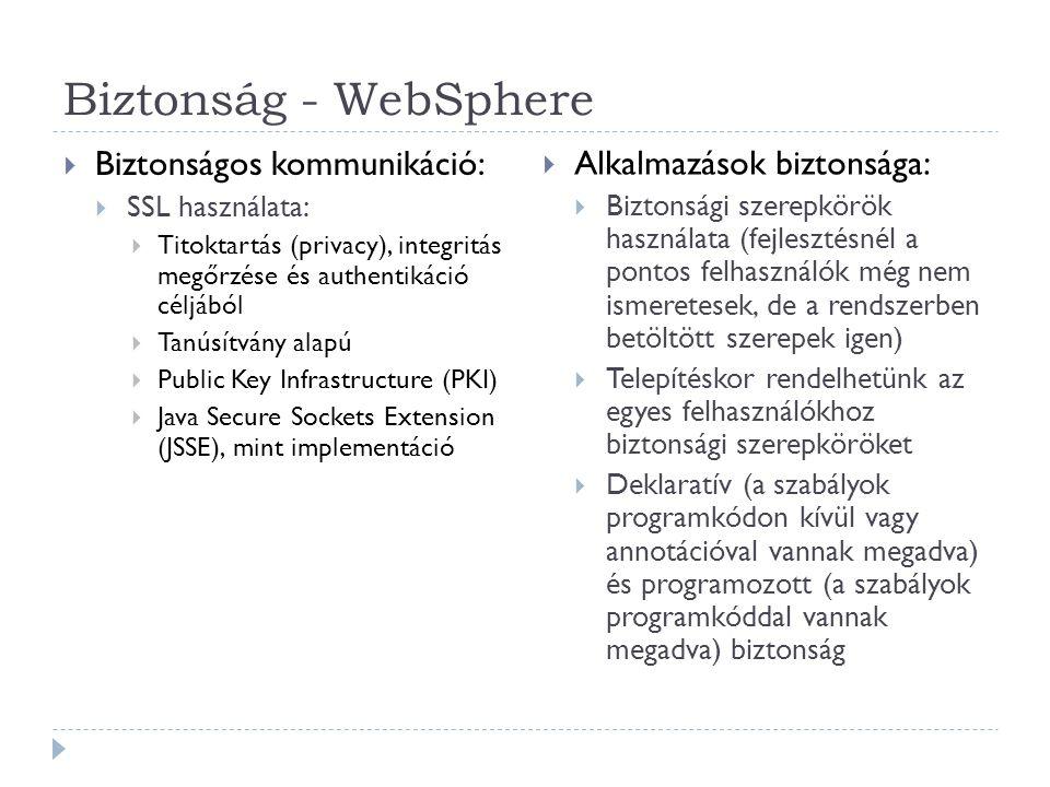 Biztonság - WebSphere  Biztonságos kommunikáció:  SSL használata:  Titoktartás (privacy), integritás megőrzése és authentikáció céljából  Tanúsítv