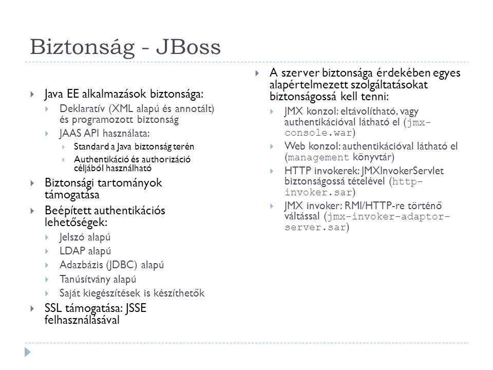 Biztonság - JBoss  Java EE alkalmazások biztonsága:  Deklaratív (XML alapú és annotált) és programozott biztonság  JAAS API használata:  Standard
