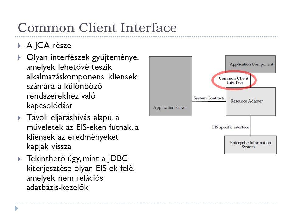 Common Client Interface  A JCA része  Olyan interfészek gyűjteménye, amelyek lehetővé teszik alkalmazáskomponens kliensek számára a különböző rendsz