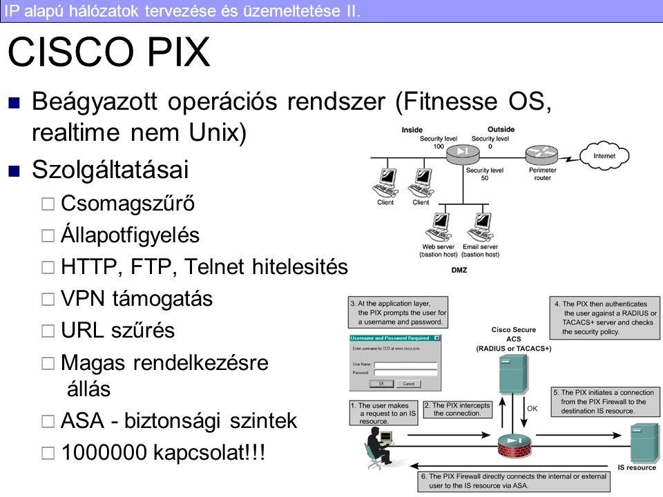 IP alapú hálózatok tervezése és üzemeltetése II. 35 CISCO PIX Beágyazott operációs rendszer (Fitnesse OS, realtime nem Unix) Szolgáltatásai  Csomagsz