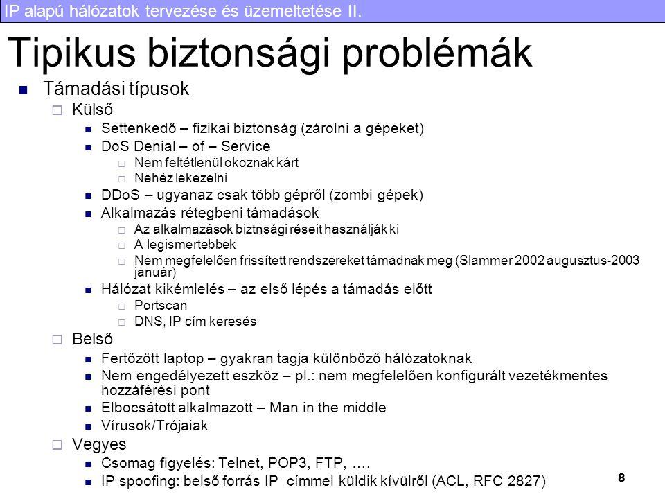 IP alapú hálózatok tervezése és üzemeltetése II. 8 Tipikus biztonsági problémák Támadási típusok  Külső Settenkedő – fizikai biztonság (zárolni a gép