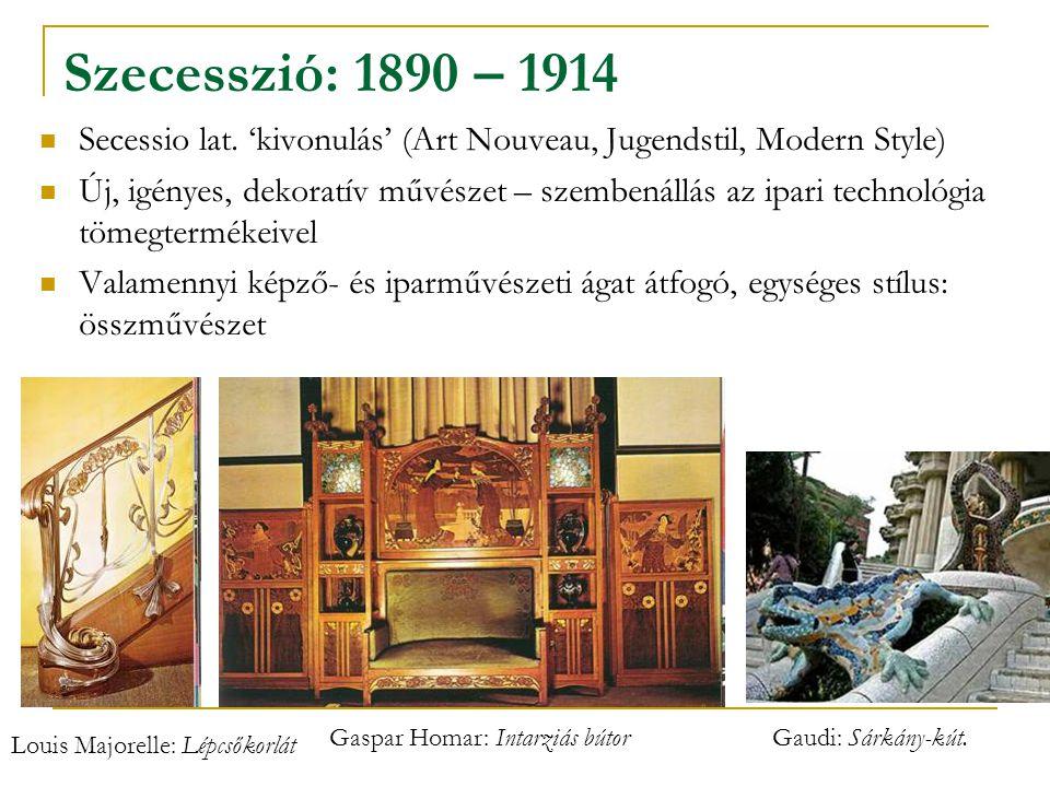 Szecesszió: 1890 – 1914 Secessio lat. 'kivonulás' (Art Nouveau, Jugendstil, Modern Style) Új, igényes, dekoratív művészet – szembenállás az ipari tech