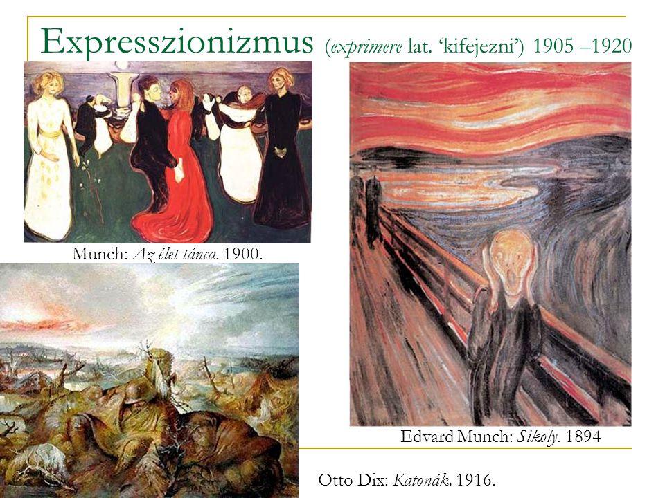 Expresszionizmus (exprimere lat. 'kifejezni') 1905 –1920 Edvard Munch: Sikoly. 1894 Munch: Az élet tánca. 1900. Otto Dix: Katonák. 1916.