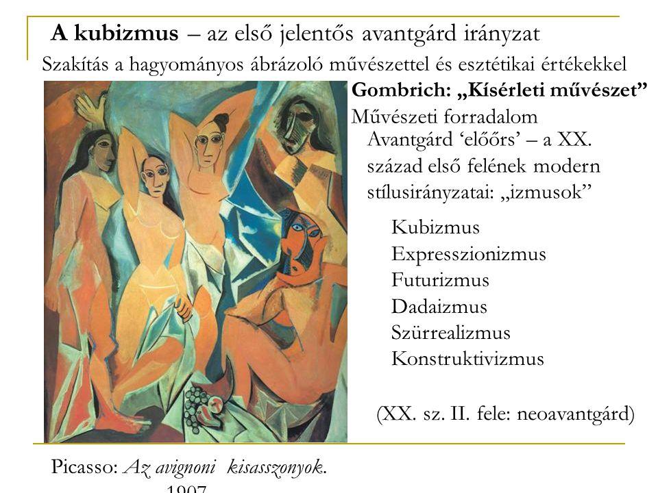 Picasso: Az avignoni kisasszonyok. 1907. A kubizmus – az első jelentős avantgárd irányzat Szakítás a hagyományos ábrázoló művészettel és esztétikai ér