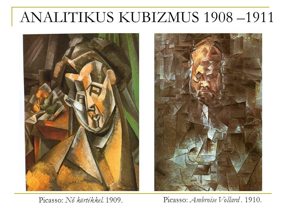 Picasso: Nő körtékkel. 1909. Picasso: Ambroise Vollard. 1910. ANALITIKUS KUBIZMUS 1908 –1911